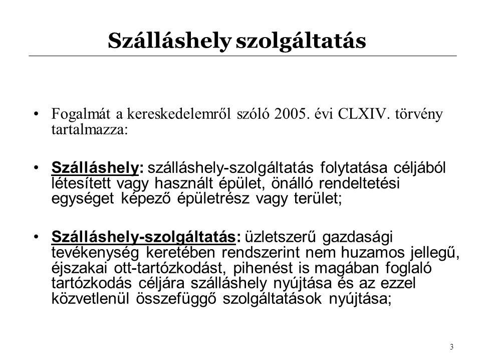 Szálláshely szolgáltatás •Fogalmát a kereskedelemről szóló 2005.