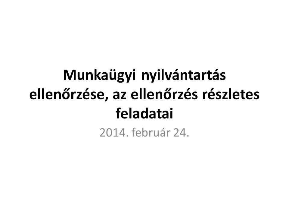 Munkaügyi nyilvántartás ellenőrzése, az ellenőrzés részletes feladatai 2014. február 24.