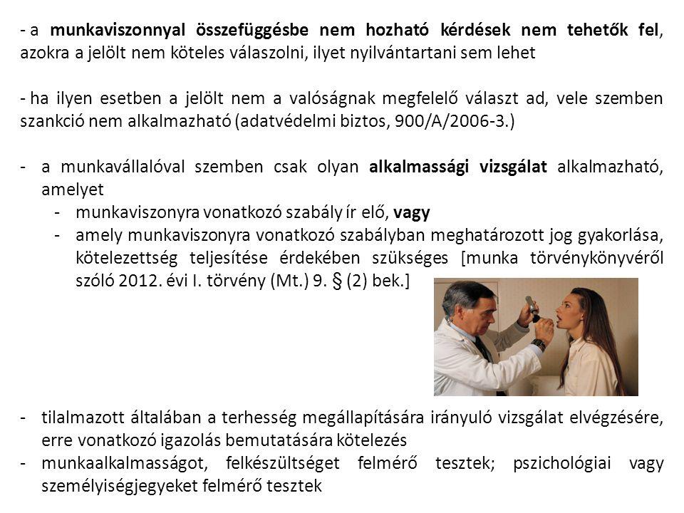 - a munkaviszonnyal összefüggésbe nem hozható kérdések nem tehetők fel, azokra a jelölt nem köteles válaszolni, ilyet nyilvántartani sem lehet - ha il