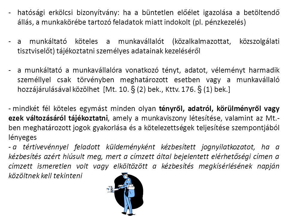 -hatósági erkölcsi bizonyítvány: ha a büntetlen előélet igazolása a betöltendő állás, a munkakörébe tartozó feladatok miatt indokolt (pl. pénzkezelés)