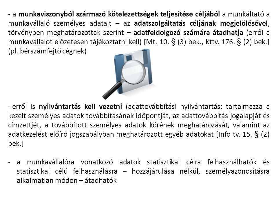 - a munkaviszonyból származó kötelezettségek teljesítése céljából a munkáltató a munkavállaló személyes adatait – az adatszolgáltatás céljának megjelö