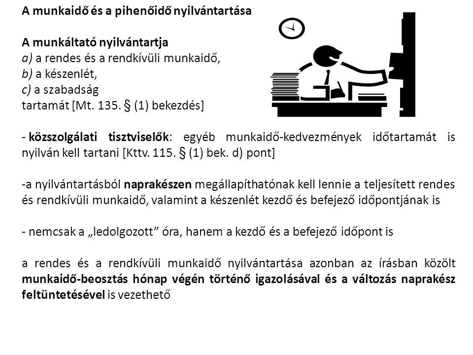 A munkaidő és a pihenőidő nyilvántartása A munkáltató nyilvántartja a) a rendes és a rendkívüli munkaidő, b) a készenlét, c) a szabadság tartamát [Mt.