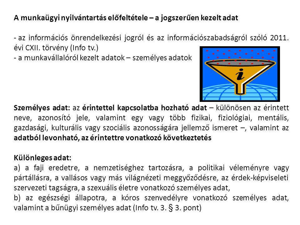 A munkaügyi nyilvántartás előfeltétele – a jogszerűen kezelt adat - az információs önrendelkezési jogról és az információszabadságról szóló 2011. évi