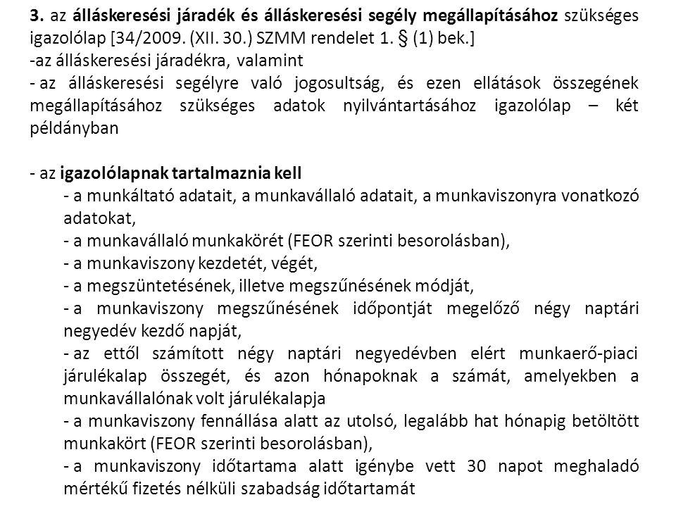 3. az álláskeresési járadék és álláskeresési segély megállapításához szükséges igazolólap [34/2009. (XII. 30.) SZMM rendelet 1. § (1) bek.] -az állásk