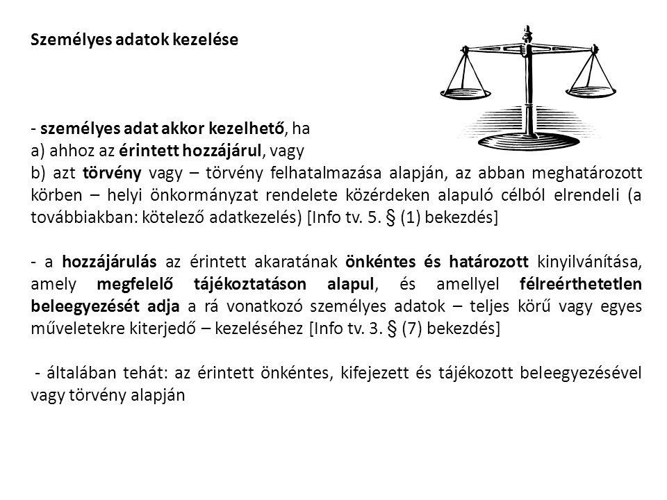 Személyes adatok kezelése - személyes adat akkor kezelhető, ha a) ahhoz az érintett hozzájárul, vagy b) azt törvény vagy – törvény felhatalmazása alap