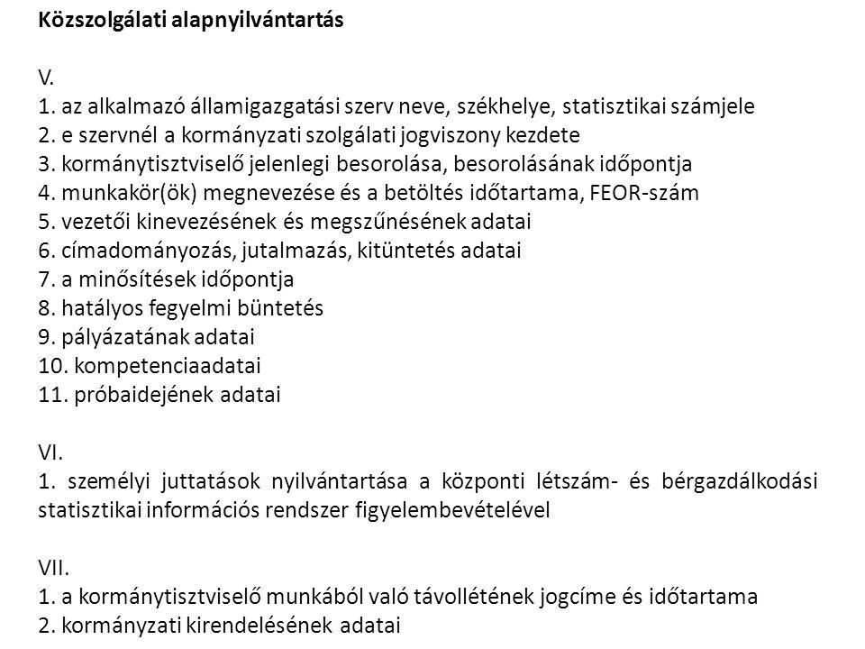 Közszolgálati alapnyilvántartás V. 1. az alkalmazó államigazgatási szerv neve, székhelye, statisztikai számjele 2. e szervnél a kormányzati szolgálati