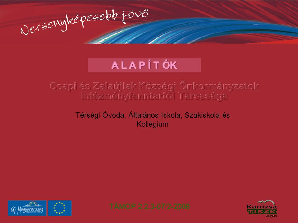 TÁMOP 2.2.3-07/2-2008 Helyzetelemzés Képzési struktúra: • betanított munkás • szakmunkás • technikus • felsőfokú szakképzés