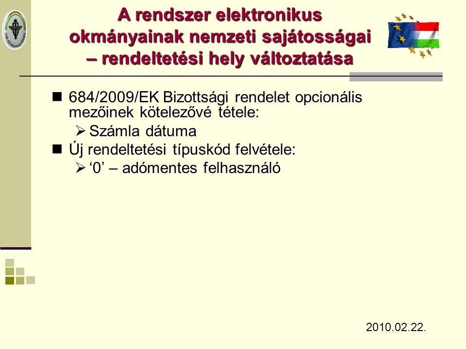  684/2009/EK Bizottsági rendelet opcionális mezőinek kötelezővé tétele:  Számla dátuma  Új rendeltetési típuskód felvétele:  '0' – adómentes felha