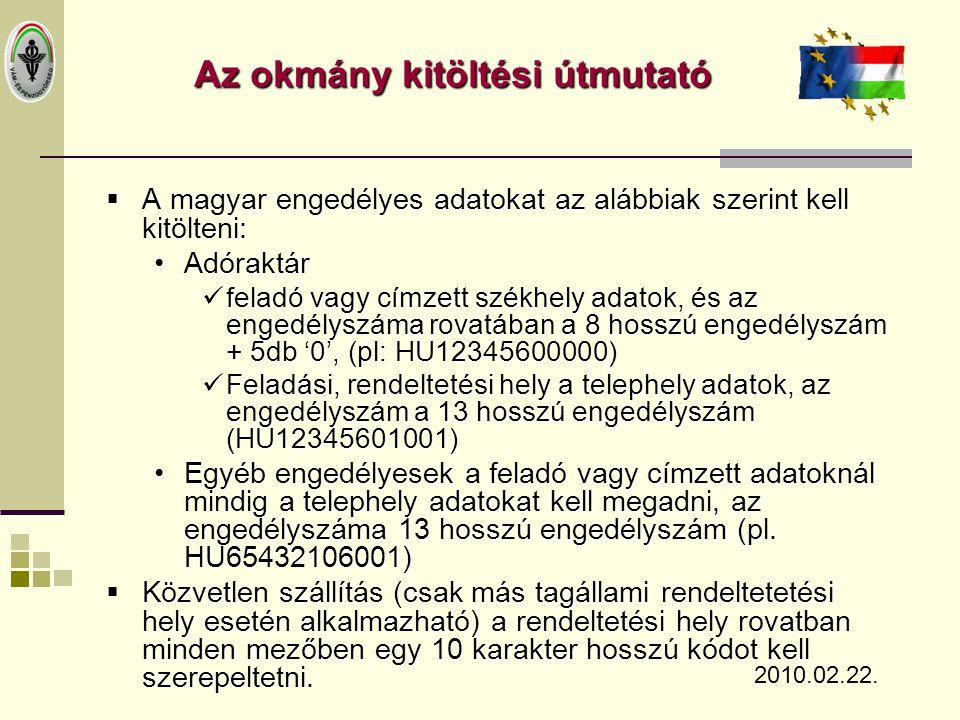  A magyar engedélyes adatokat az alábbiak szerint kell kitölteni: •Adóraktár  feladó vagy címzett székhely adatok, és az engedélyszáma rovatában a 8