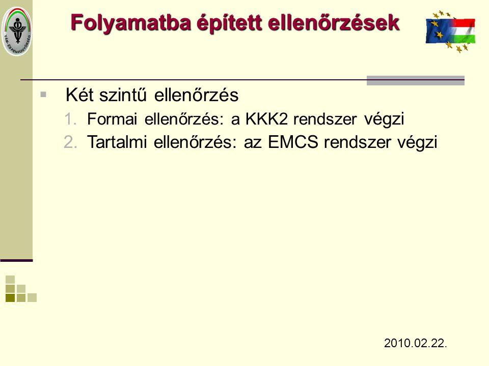 Folyamatba épített ellenőrzések  Két szintű ellenőrzés 1.Formai ellenőrzés: a KKK2 rendszer végzi 2.Tartalmi ellenőrzés: az EMCS rendszer végzi 2010.