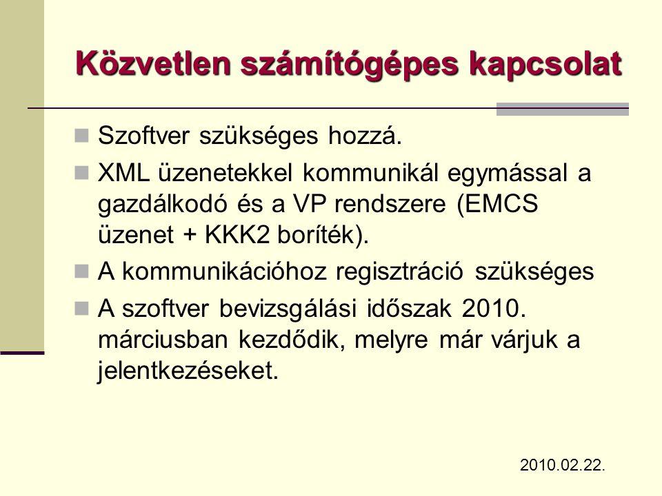 Közvetlen számítógépes kapcsolat  Szoftver szükséges hozzá.  XML üzenetekkel kommunikál egymással a gazdálkodó és a VP rendszere (EMCS üzenet + KKK2