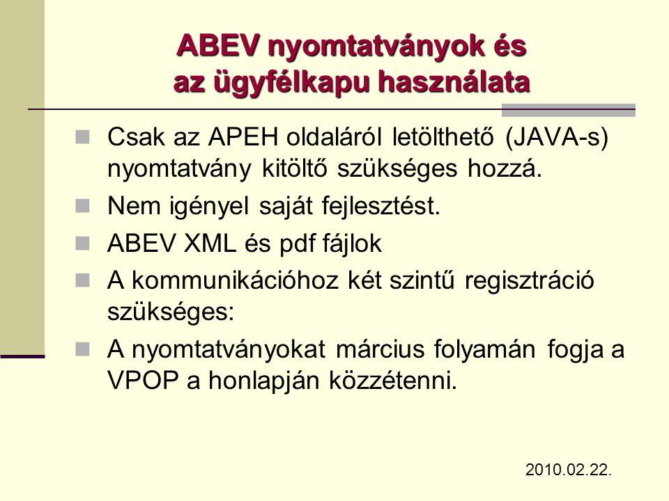 ABEV nyomtatványok és az ügyfélkapu használata  Csak az APEH oldaláról letölthető (JAVA-s) nyomtatvány kitöltő szükséges hozzá.  Nem igényel saját f