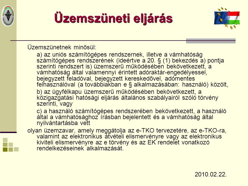 Üzemszüneti eljárás Üzemszünetnek minősül: a) az uniós számítógépes rendszernek, illetve a vámhatóság számítógépes rendszerének (ideértve a 20. § (1)