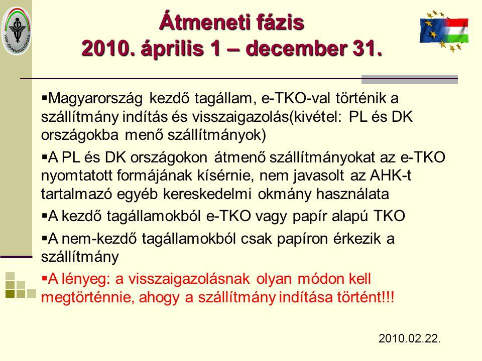 Átmeneti fázis 2010. április 1 – december 31. 2010.02.22.  Magyarország kezdő tagállam, e-TKO-val történik a szállítmány indítás és visszaigazolás(ki