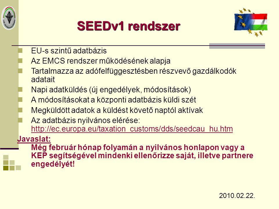 SEEDv1 rendszer  EU-s szintű adatbázis  Az EMCS rendszer működésének alapja  Tartalmazza az adófelfüggesztésben részvevő gazdálkodók adatait  Napi