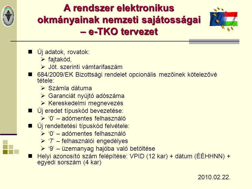  Új adatok, rovatok:  fajtakód,  Jöt. szerinti vámtarifaszám  684/2009/EK Bizottsági rendelet opcionális mezőinek kötelezővé tétele:  Számla dátu
