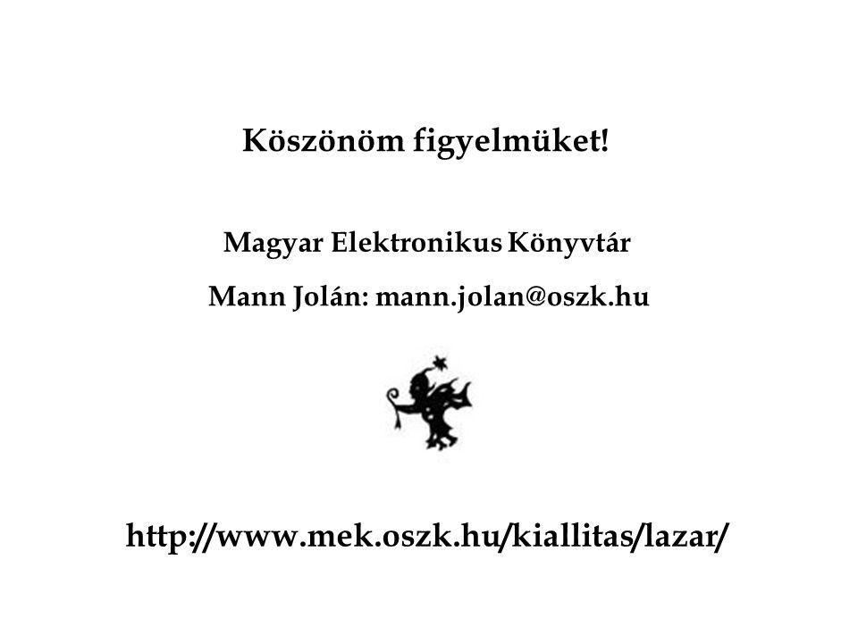 Köszönöm figyelmüket! Mann Jolán: mann.jolan@oszk.hu Magyar Elektronikus Könyvtár http://www.mek.oszk.hu/kiallitas/lazar/