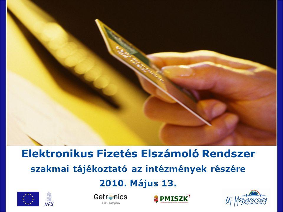 1 Elektronikus Fizetés Elszámoló Rendszer szakmai tájékoztató az intézmények részére 2010. Május 13.