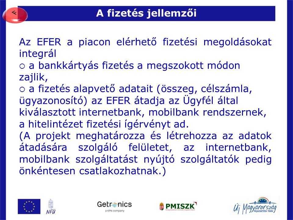 A fizetés jellemzői 14 Az EFER a piacon elérhető fizetési megoldásokat integrál  a bankkártyás fizetés a megszokott módon zajlik,  a fizetés alapvet