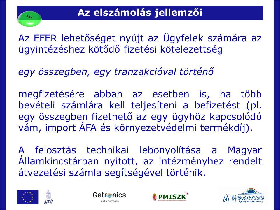 Az elszámolás jellemzői 15 Az EFER lehetőséget nyújt az Ügyfelek számára az ügyintézéshez kötődő fizetési kötelezettség egy összegben, egy tranzakcióv