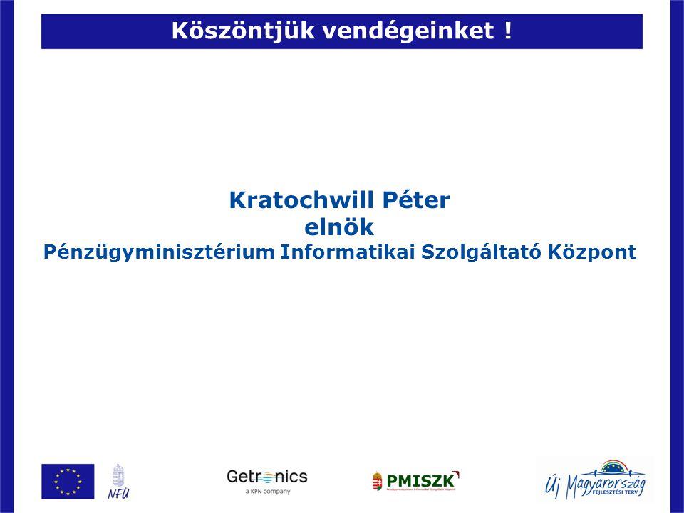 2 Kratochwill Péter elnök Pénzügyminisztérium Informatikai Szolgáltató Központ Köszöntjük vendégeinket !