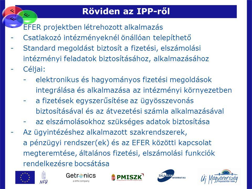 Röviden az IPP-ről 28 -EFER projektben létrehozott alkalmazás -Csatlakozó intézményeknél önállóan telepíthető -Standard megoldást biztosít a fizetési,