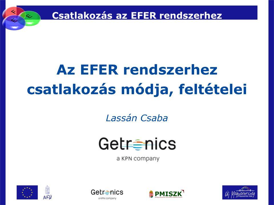 Csatlakozás az EFER rendszerhez Az EFER rendszerhez csatlakozás módja, feltételei Lassán Csaba
