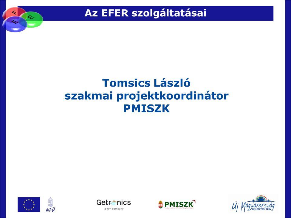 Az EFER szolgáltatásai 5 Tomsics László szakmai projektkoordinátor PMISZK