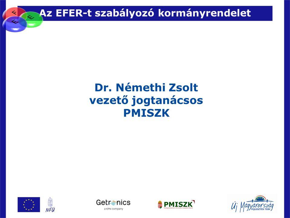 Az EFER-t szabályozó kormányrendelet 53 Dr. Némethi Zsolt vezető jogtanácsos PMISZK