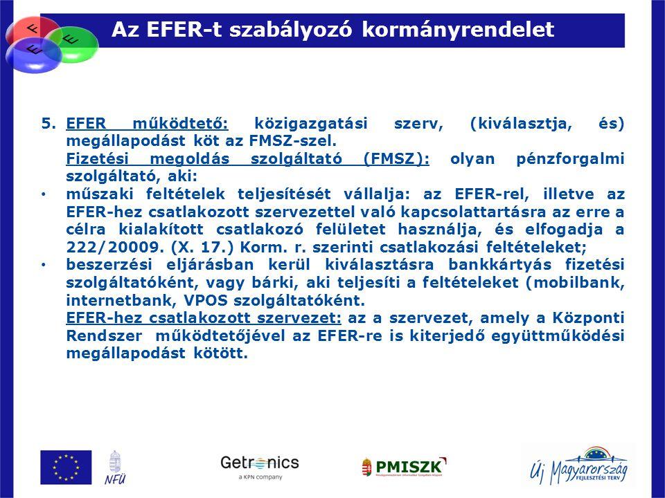 55 5.EFER működtető: közigazgatási szerv, (kiválasztja, és) megállapodást köt az FMSZ-szel. Fizetési megoldás szolgáltató (FMSZ): olyan pénzforgalmi s