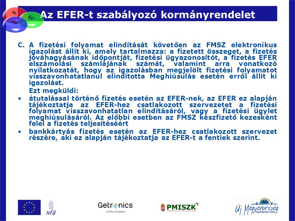Az EFER-t szabályozó kormányrendelet C. A fizetési folyamat elindítását követően az FMSZ elektronikus igazolást állít ki, amely tartalmazza: a fizetet