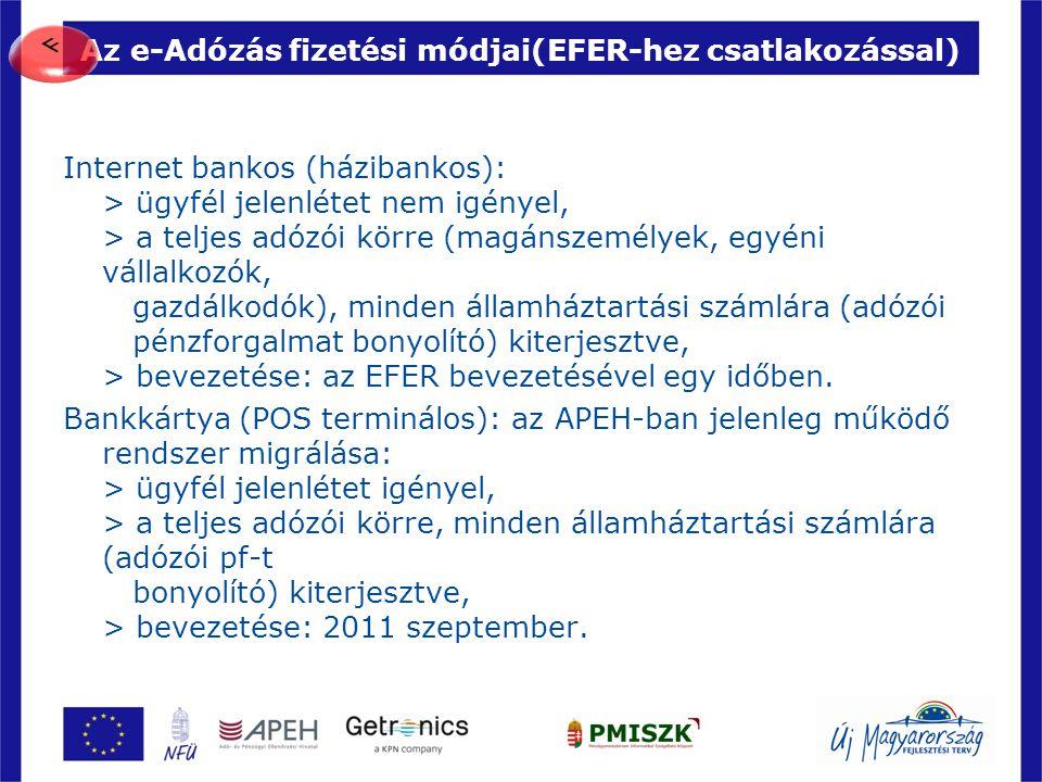 Az e-Adózás fizetési módjai(EFER-hez csatlakozással) Internet bankos (házibankos): > ügyfél jelenlétet nem igényel, > a teljes adózói körre (magánszem