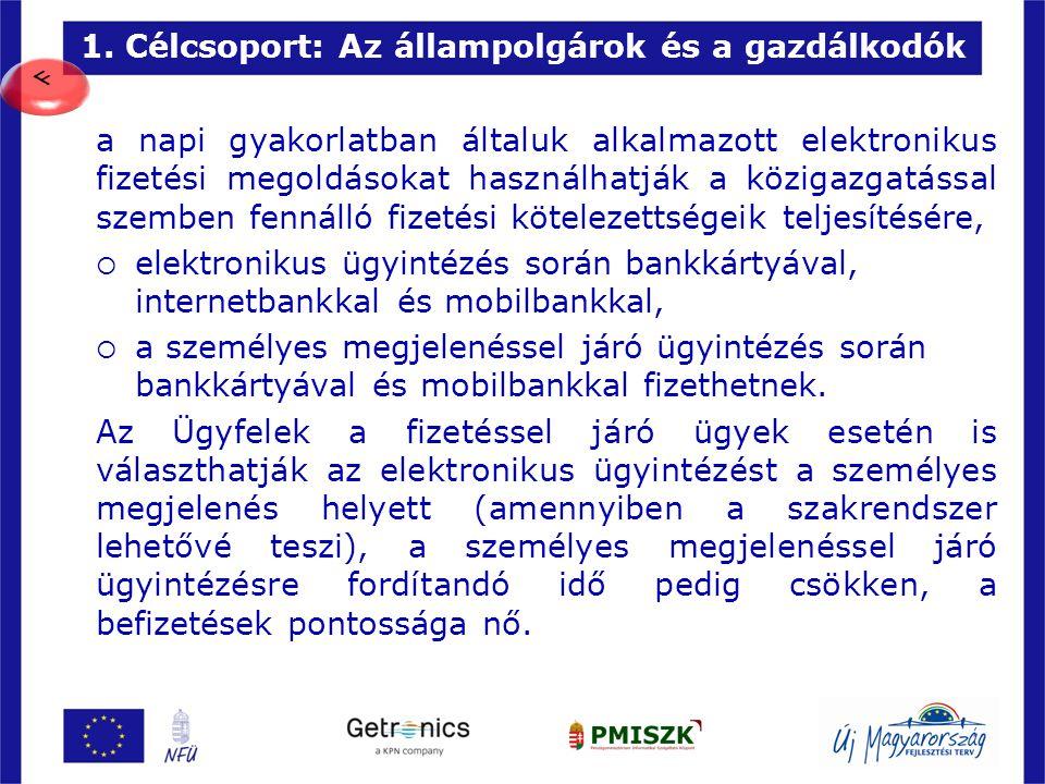1. Célcsoport: Az állampolgárok és a gazdálkodók 7 a napi gyakorlatban általuk alkalmazott elektronikus fizetési megoldásokat használhatják a közigazg