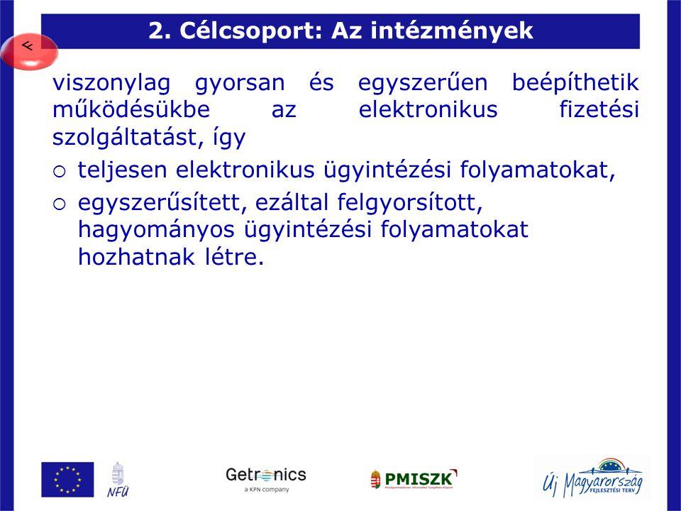 2. Célcsoport: Az intézmények 8 viszonylag gyorsan és egyszerűen beépíthetik működésükbe az elektronikus fizetési szolgáltatást, így  teljesen elektr
