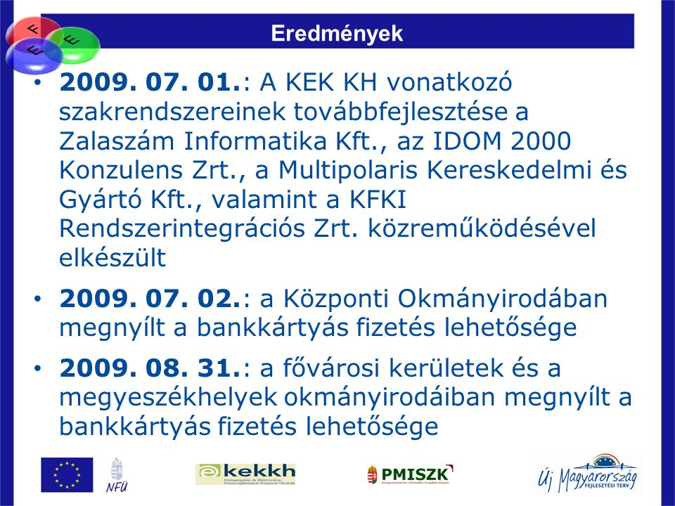 81 Eredmények • 2009. 07. 01.: A KEK KH vonatkozó szakrendszereinek továbbfejlesztése a Zalaszám Informatika Kft., az IDOM 2000 Konzulens Zrt., a Mult
