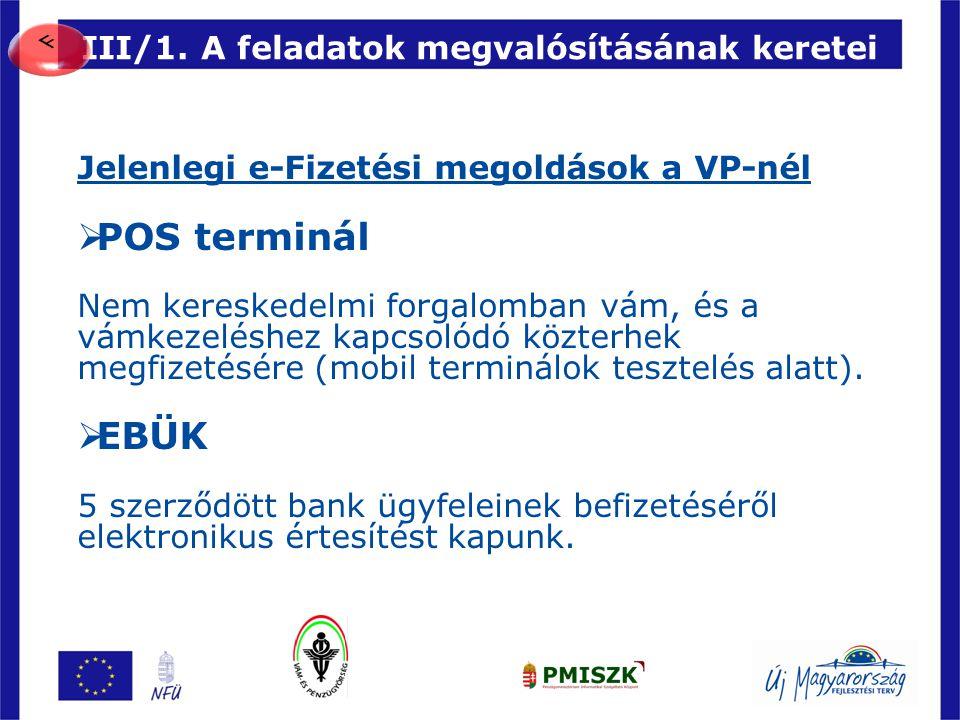 92 III/1. A feladatok megvalósításának keretei Jelenlegi e-Fizetési megoldások a VP-nél  POS terminál Nem kereskedelmi forgalomban vám, és a vámkezel