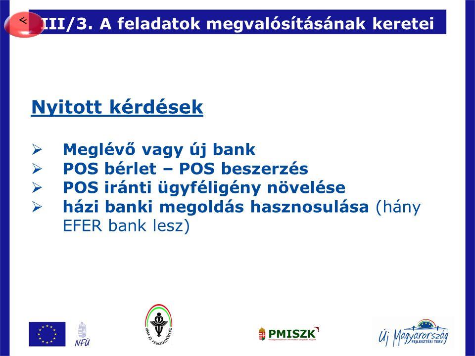94 III/3. A feladatok megvalósításának keretei Nyitott kérdések  Meglévő vagy új bank  POS bérlet – POS beszerzés  POS iránti ügyféligény növelése