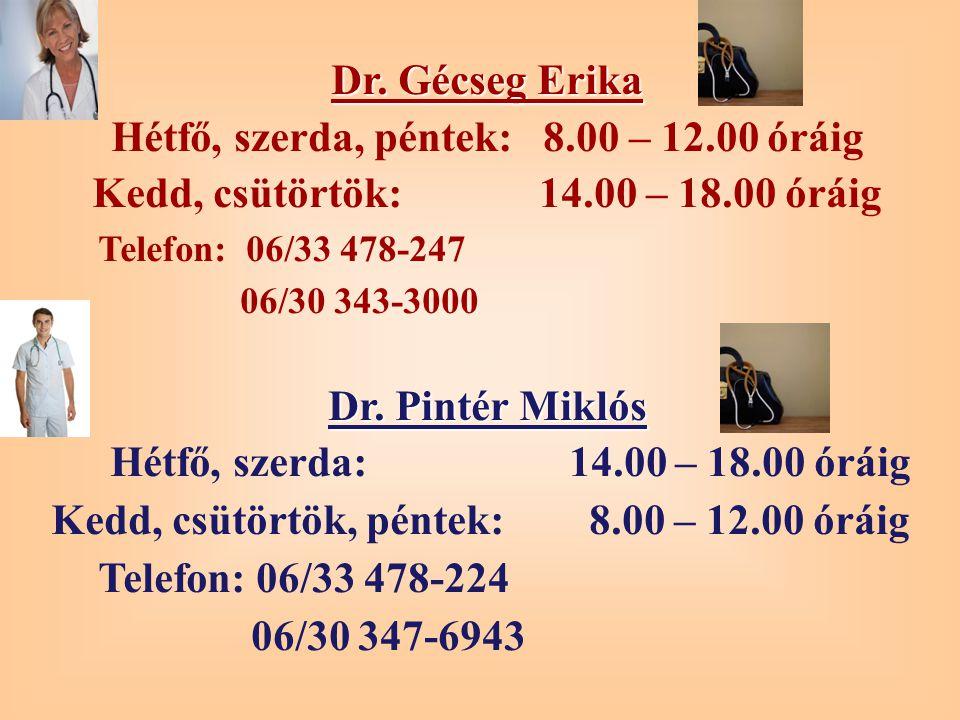 Dr. Gécseg Erika Hétfő, szerda, péntek: 8.00 – 12.00 óráig Kedd, csütörtök: 14.00 – 18.00 óráig Telefon: 06/33 478-247 06/30 343-3000 Dr. Pintér Mikló