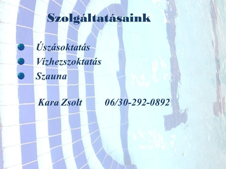 Szolgáltatásaink Úszásoktatás Vízhezszoktatás Szauna Kara Zsolt06/30-292-0892