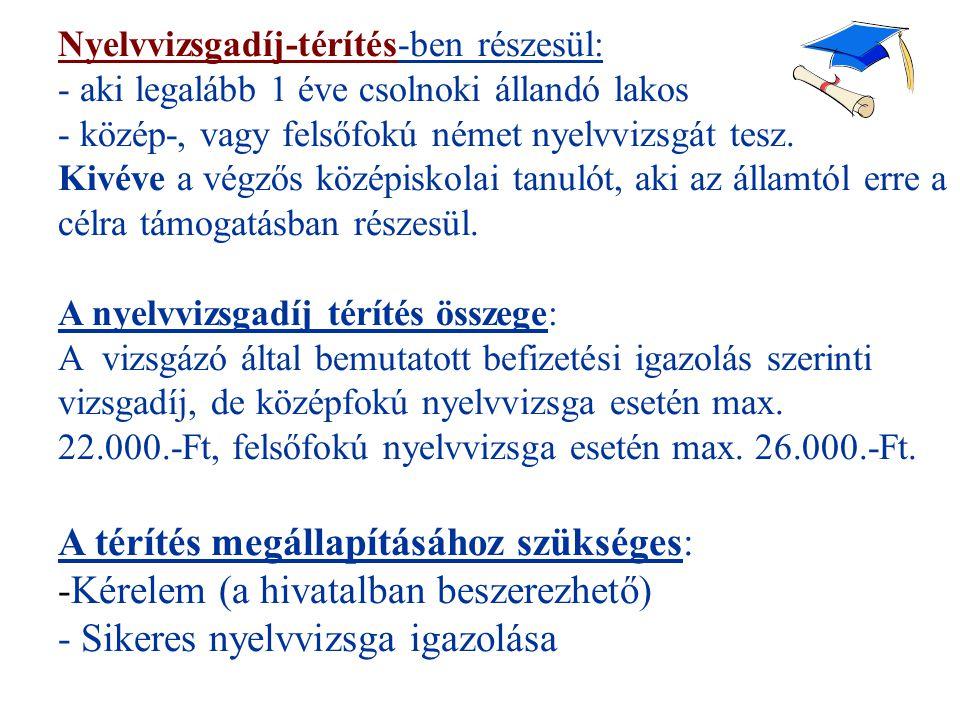 Nyelvvizsgadíj-térítés-ben részesül: - aki legalább 1 éve csolnoki állandó lakos - közép-, vagy felsőfokú német nyelvvizsgát tesz.