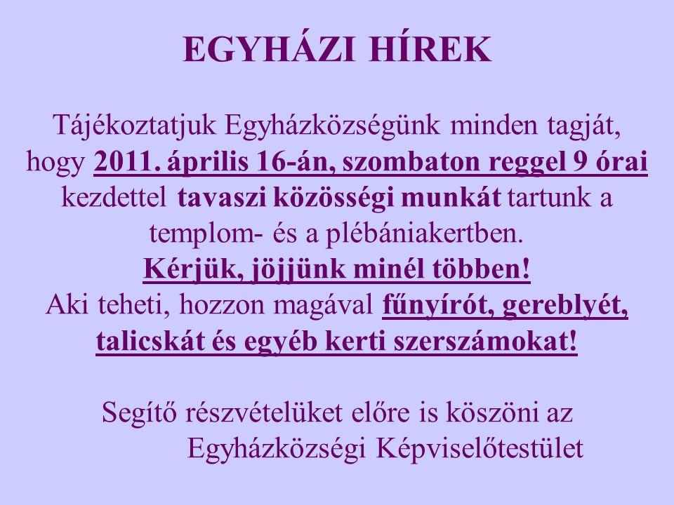 EGYHÁZI HÍREK Tájékoztatjuk Egyházközségünk minden tagját, hogy 2011.