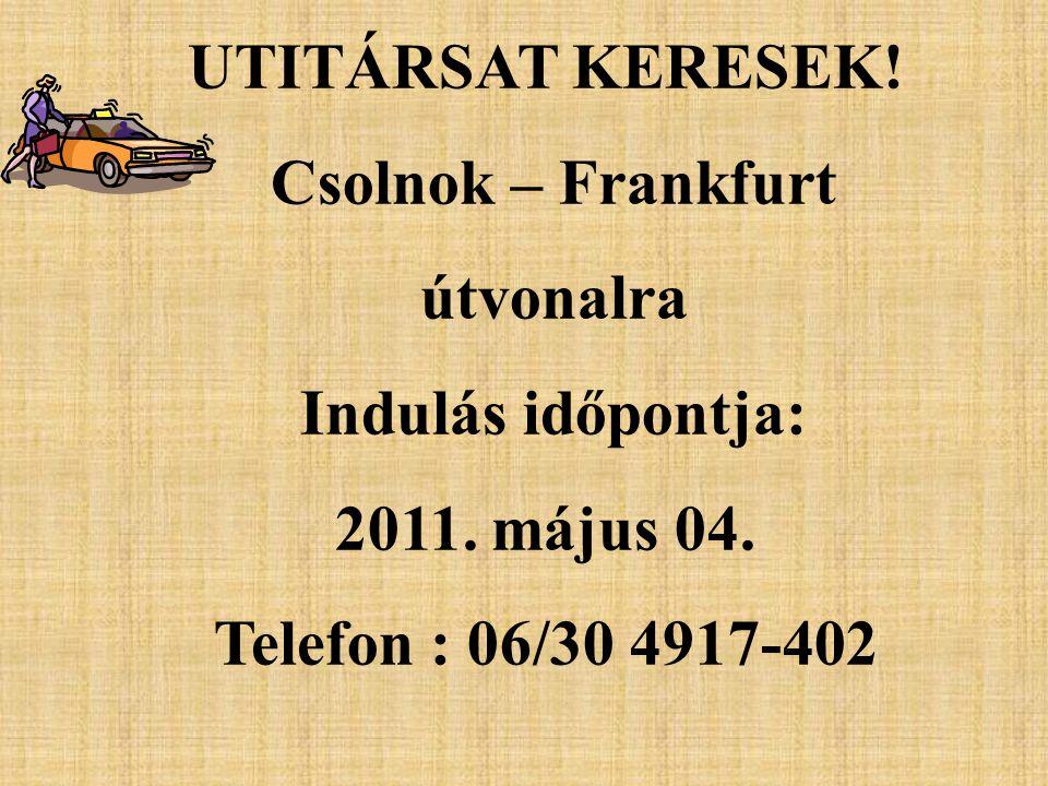 UTITÁRSAT KERESEK. Csolnok – Frankfurt útvonalra Indulás időpontja: 2011.