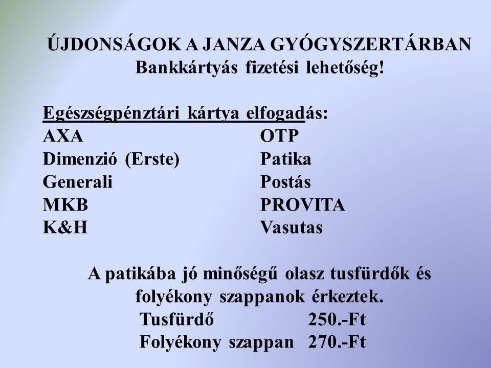 ÚJDONSÁGOK A JANZA GYÓGYSZERTÁRBAN Bankkártyás fizetési lehetőség.