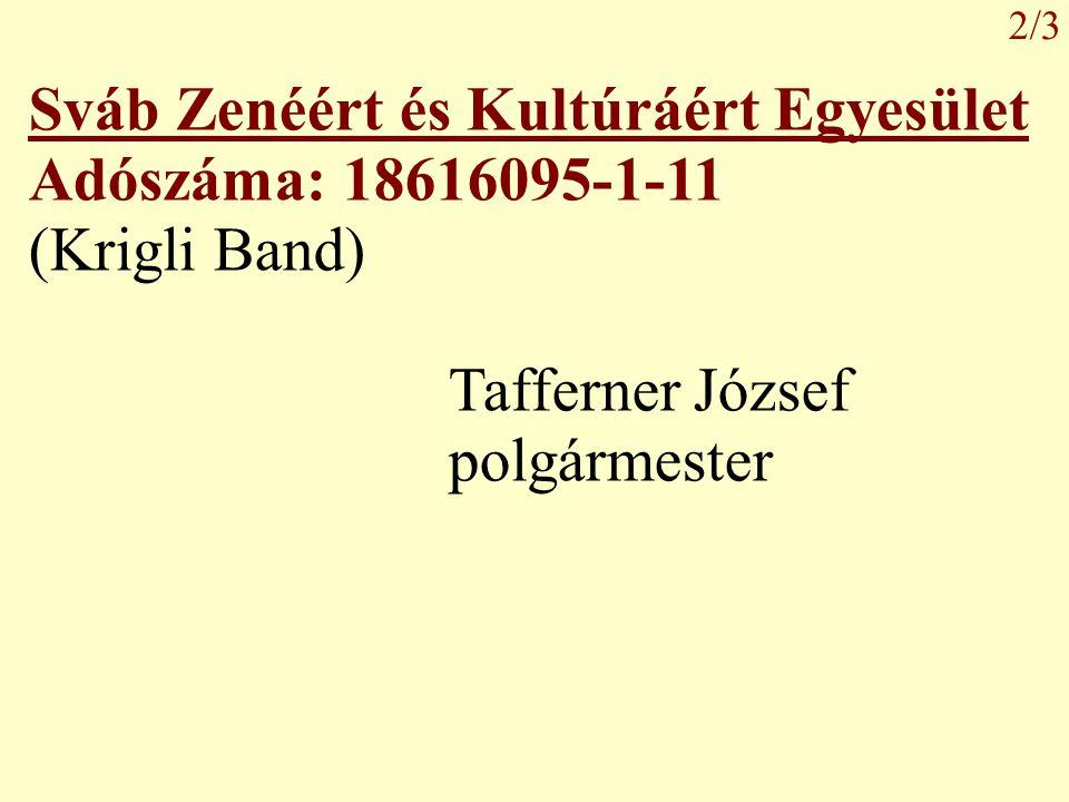 Sváb Zenéért és Kultúráért Egyesület Adószáma: 18616095-1-11 (Krigli Band) Tafferner József polgármester 2/3