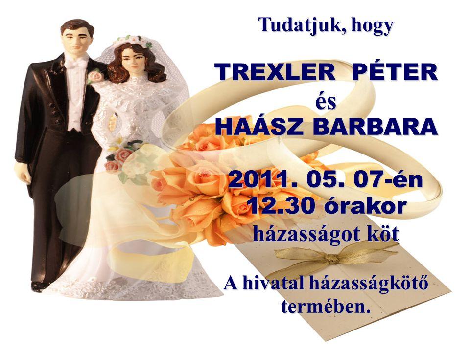 Tudatjuk, hogy TREXLER PÉTER és HAÁSZ BARBARA 2011.