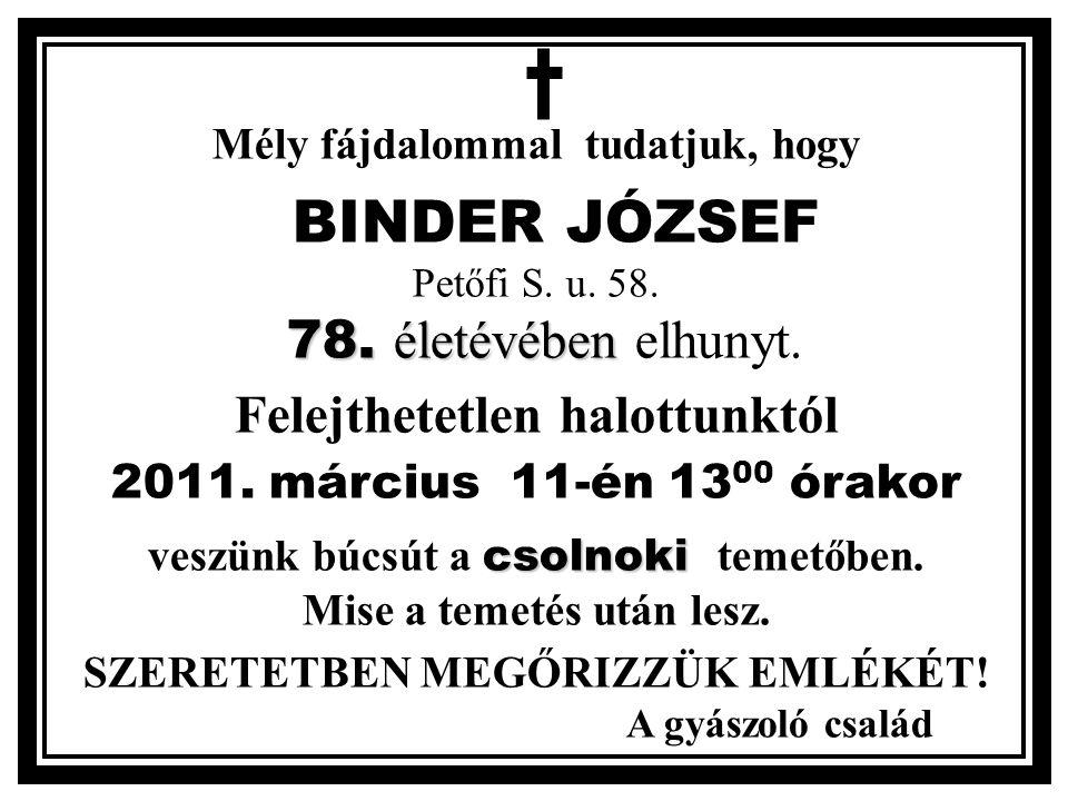 Mély fájdalommal tudatjuk, hogy 78. életévében BINDER JÓZSEF Petőfi S.
