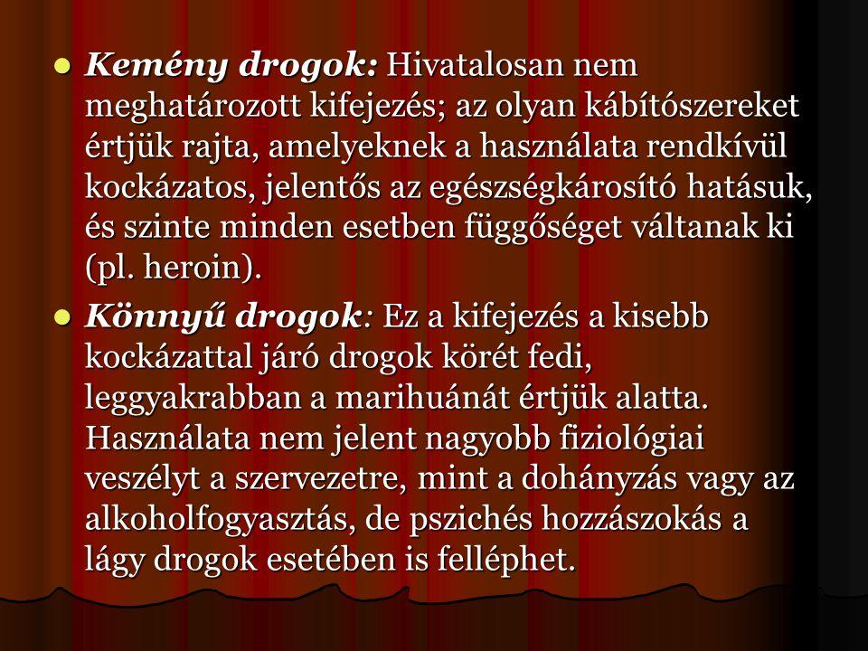  Kemény drogok: Hivatalosan nem meghatározott kifejezés; az olyan kábítószereket értjük rajta, amelyeknek a használata rendkívül kockázatos, jelentős