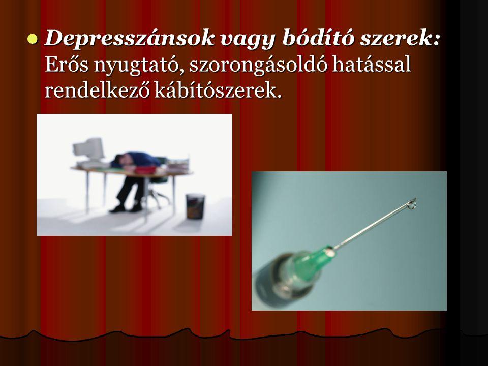  Depresszánsok vagy bódító szerek: Erős nyugtató, szorongásoldó hatással rendelkező kábítószerek.