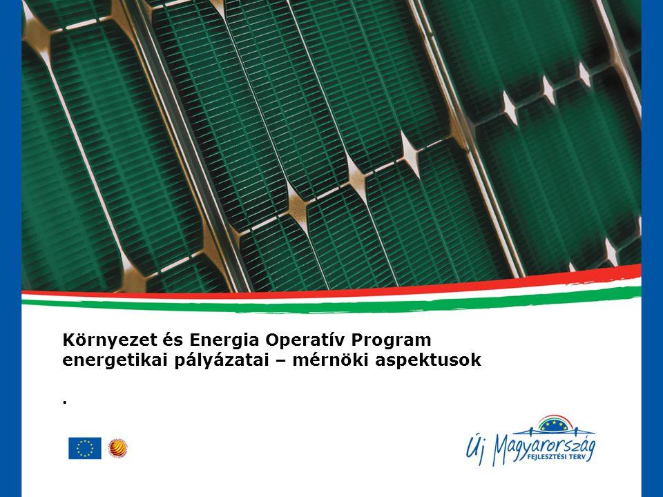 Környezet és Energia Operatív Program energetikai pályázatai – mérnöki aspektusok.