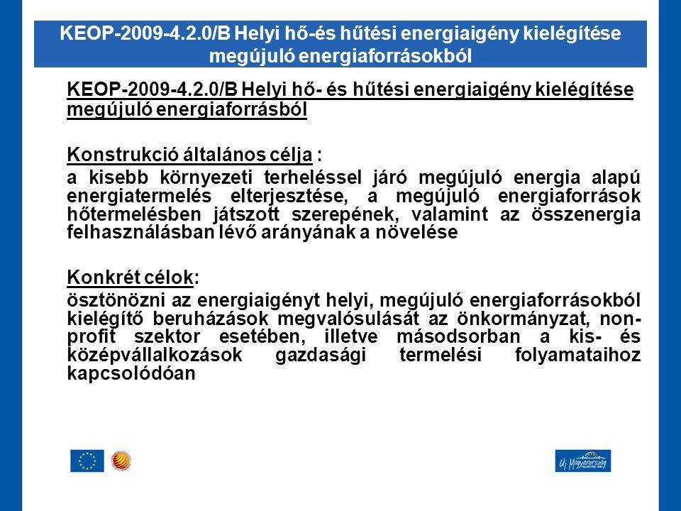 KEOP-2009-4.2.0/B Helyi hő- és hűtési energiaigény kielégítése megújuló energiaforrásból Konstrukció általános célja : a kisebb környezeti terheléssel